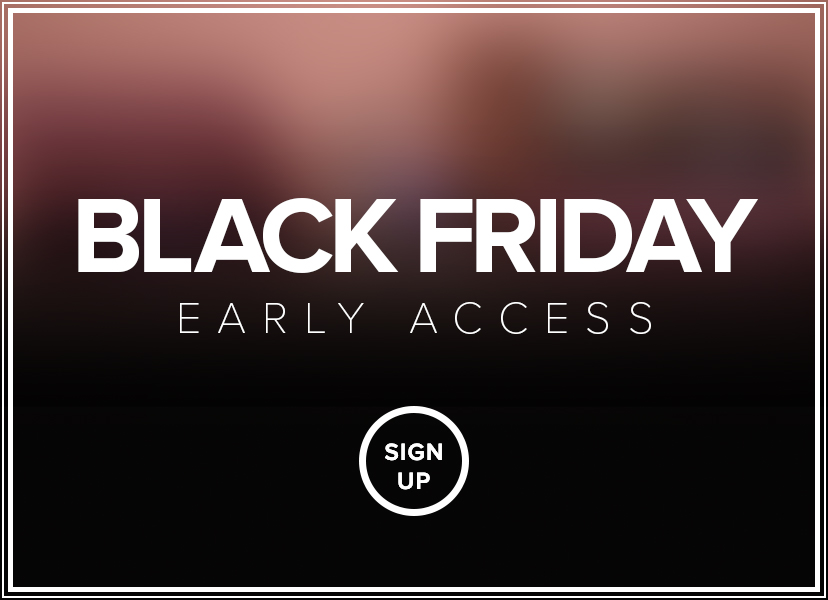 Black Friday Early Access Signup Now