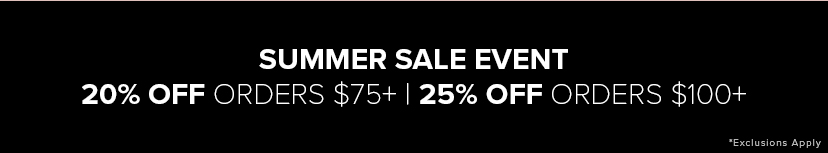 Summer Sale Event   20% off $75   25% off $100
