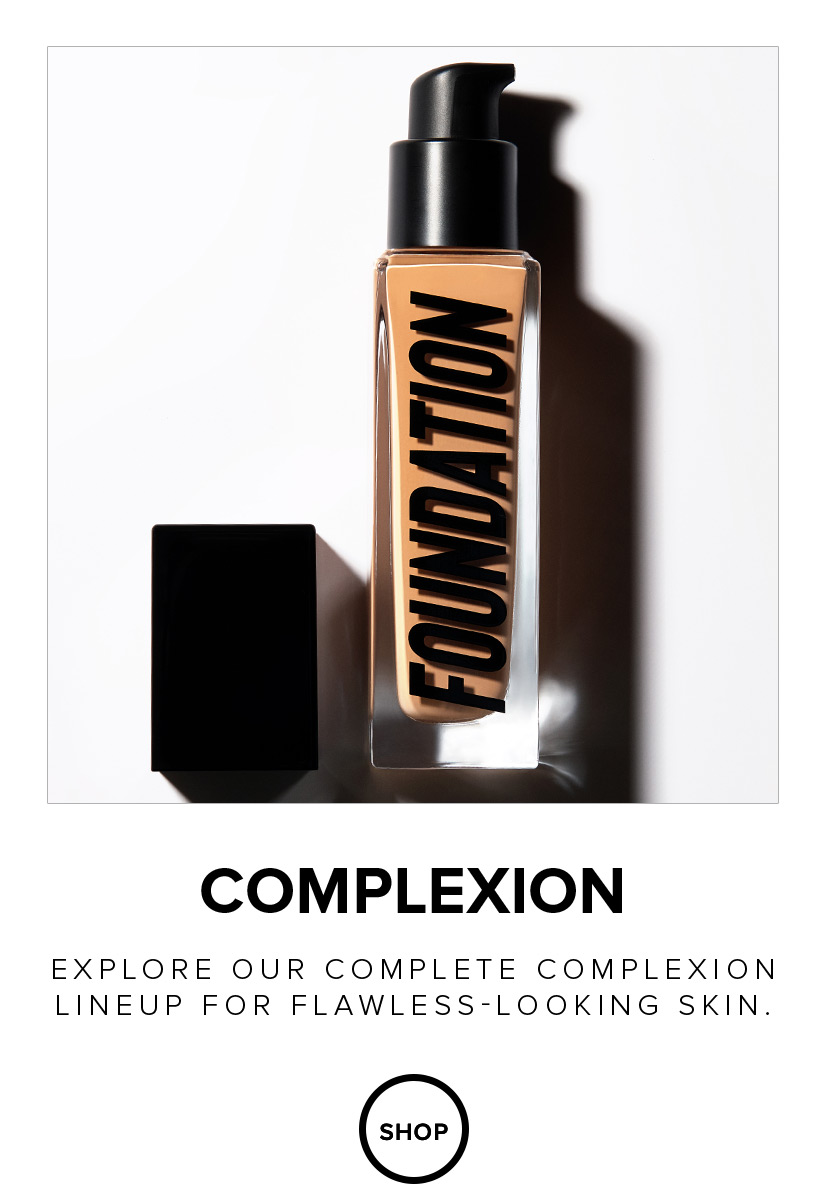 Explore our complete complexion lineup for flawless looking skin