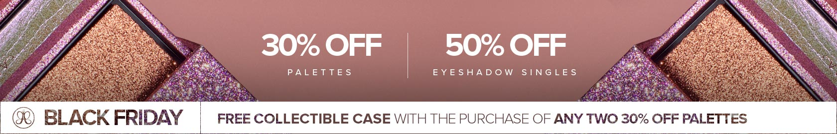 30% off Palettes | 50% Eyeshadow Singles