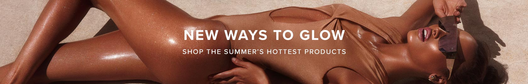 New Ways To Glow - Shop Summer's Hottest Products