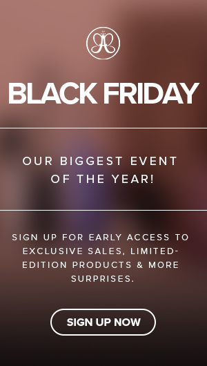 Black Friday - Our biggest event of the year! Sign up for early access to exclusive sales, limited edition products & more suprises