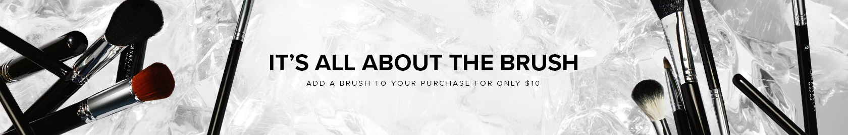 It's all about the brush - add a brush to your purchase for $10