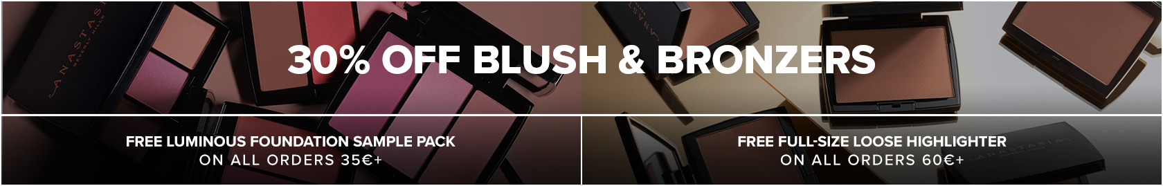 30% off Blush and Bronzer, Free Foundation Sample with 35€ order, Free Full Sized Loose Highlighter with 60€ order