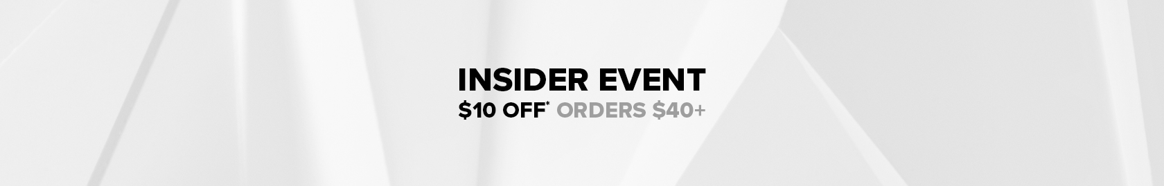 Insider Event - $10 off $40 orders